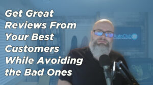 Get Great Reviews From Your Best Customers While Avoiding the Bad Ones